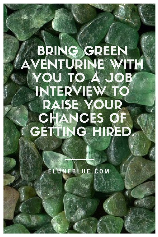 Bring Green Aventurine with you to a job interview to raise your chances of getting hired, -- Green Aventurine Meaning and Uses