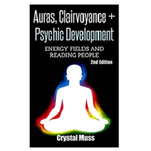 Auras: Clairvoyance & Psychic Development: Energy Fields and Reading People by Crystal Muss