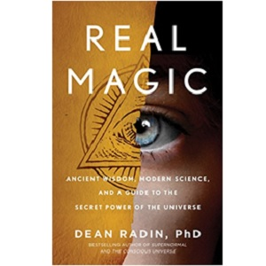 Real Magic Ancient Wisdom Modern Science and a Guide to Secret Power of the Universe by Dean Radin